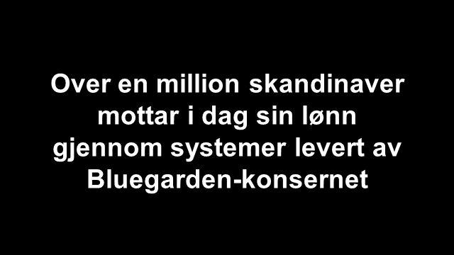 Over en million skandinaver mottar i dag sin lønn gjennom systemer levert av Bluegarden-konsernet