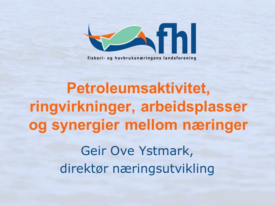 Petroleumsaktivitet, ringvirkninger, arbeidsplasser og synergier mellom næringer Geir Ove Ystmark, direktør næringsutvikling