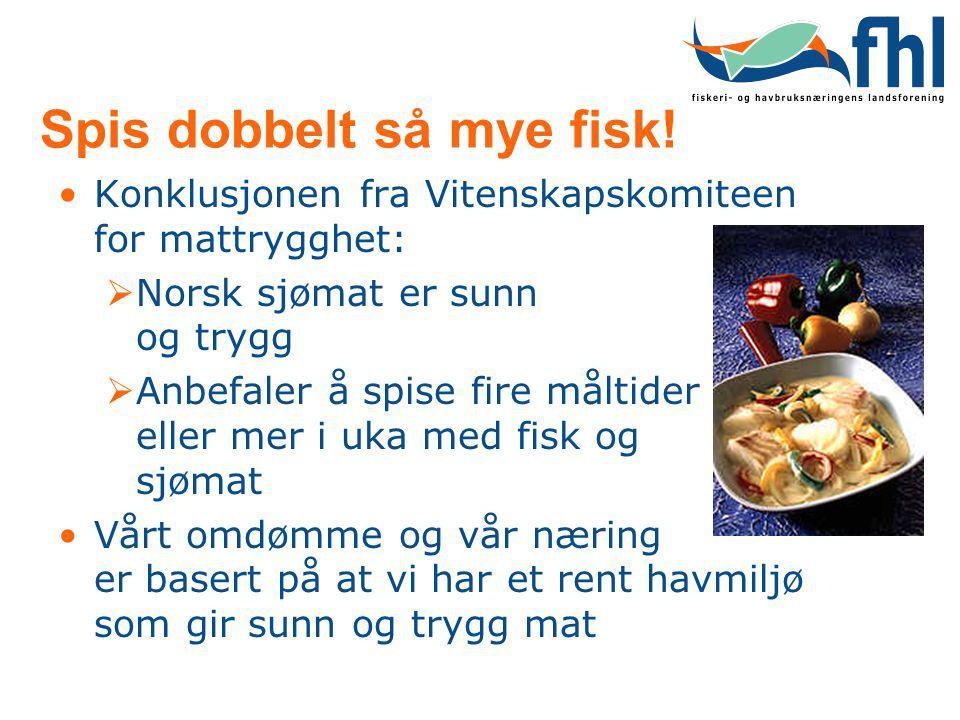 Spis dobbelt så mye fisk! Konklusjonen fra Vitenskapskomiteen for mattrygghet:  Norsk sjømat er sunn og trygg  Anbefaler å spise fire måltider eller