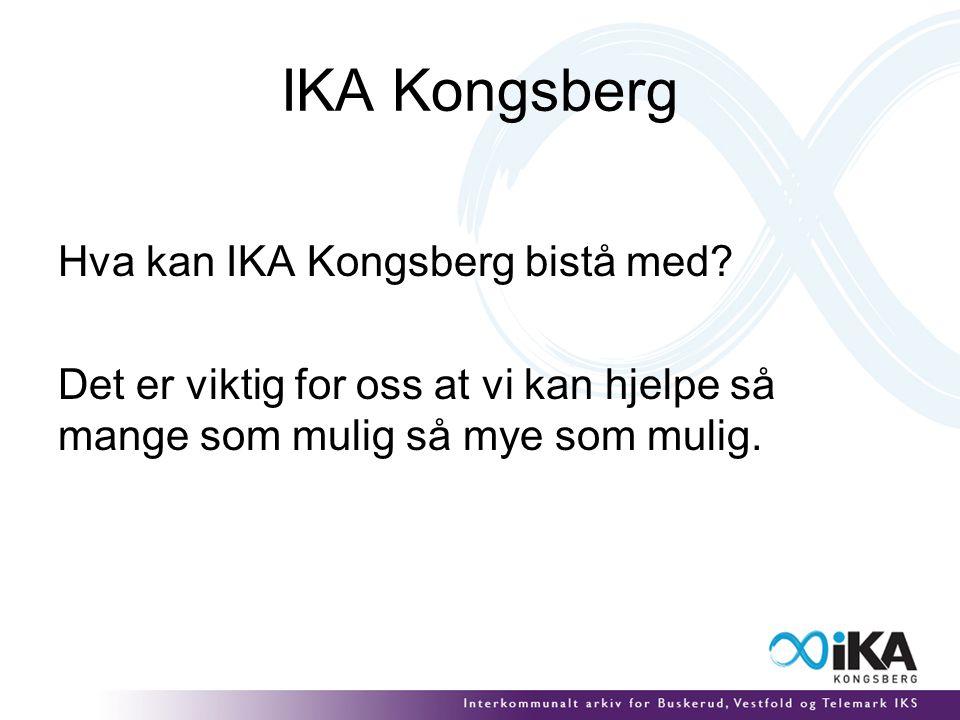 IKA Kongsberg Hva kan IKA Kongsberg bistå med? Det er viktig for oss at vi kan hjelpe så mange som mulig så mye som mulig.