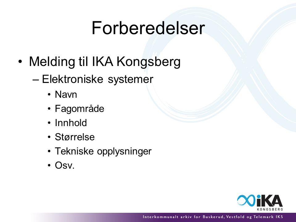 Forberedelser Melding til IKA Kongsberg –Elektroniske systemer Navn Fagområde Innhold Størrelse Tekniske opplysninger Osv.