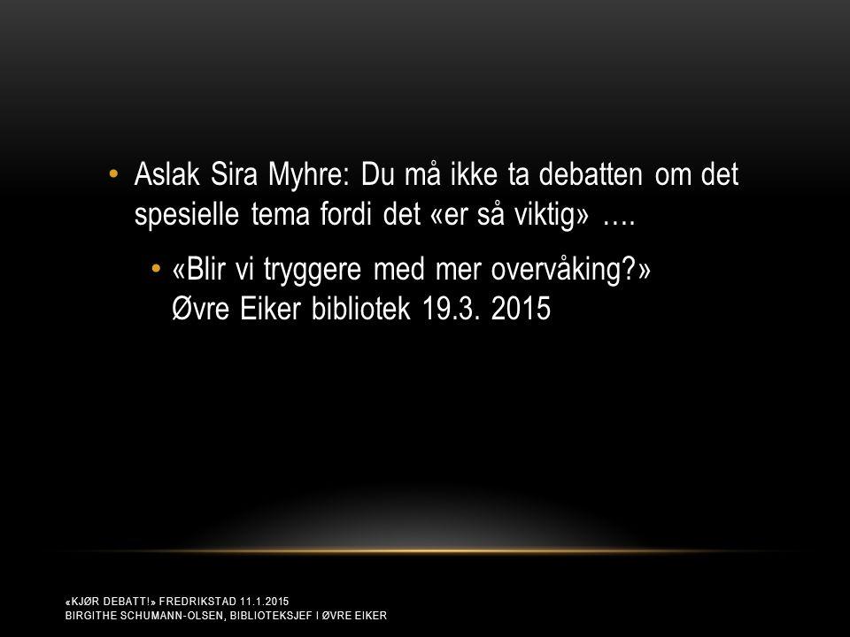 «KJØR DEBATT!» FREDRIKSTAD 11.1.2015 BIRGITHE SCHUMANN-OLSEN, BIBLIOTEKSJEF I ØVRE EIKER Aslak Sira Myhre: Du må ikke ta debatten om det spesielle tema fordi det «er så viktig» ….