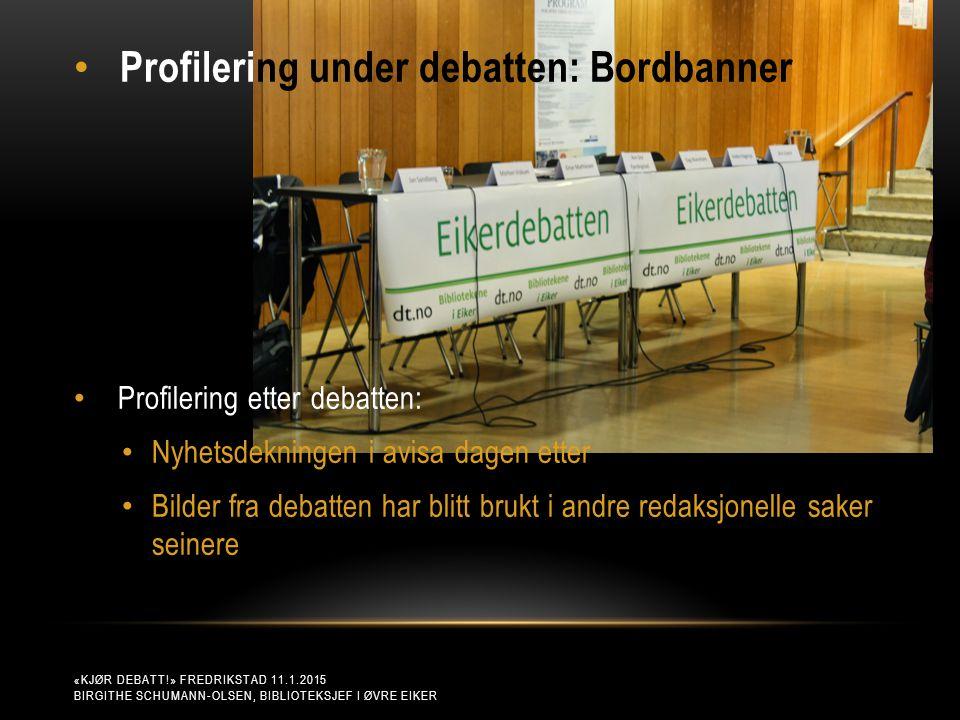 «KJØR DEBATT!» FREDRIKSTAD 11.1.2015 BIRGITHE SCHUMANN-OLSEN, BIBLIOTEKSJEF I ØVRE EIKER Profilering under debatten: Bordbanner Profilering etter deba
