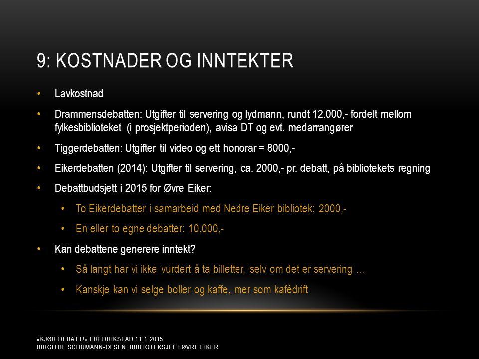 9: KOSTNADER OG INNTEKTER «KJØR DEBATT!» FREDRIKSTAD 11.1.2015 BIRGITHE SCHUMANN-OLSEN, BIBLIOTEKSJEF I ØVRE EIKER Lavkostnad Drammensdebatten: Utgift