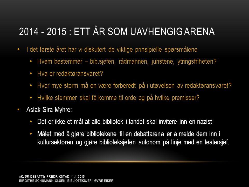 2014 - 2015 : ETT ÅR SOM UAVHENGIG ARENA «KJØR DEBATT!» FREDRIKSTAD 11.1.2015 BIRGITHE SCHUMANN-OLSEN, BIBLIOTEKSJEF I ØVRE EIKER I det første året ha
