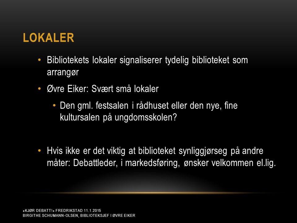LOKALER «KJØR DEBATT!» FREDRIKSTAD 11.1.2015 BIRGITHE SCHUMANN-OLSEN, BIBLIOTEKSJEF I ØVRE EIKER Bibliotekets lokaler signaliserer tydelig biblioteket som arrangør Øvre Eiker: Svært små lokaler Den gml.