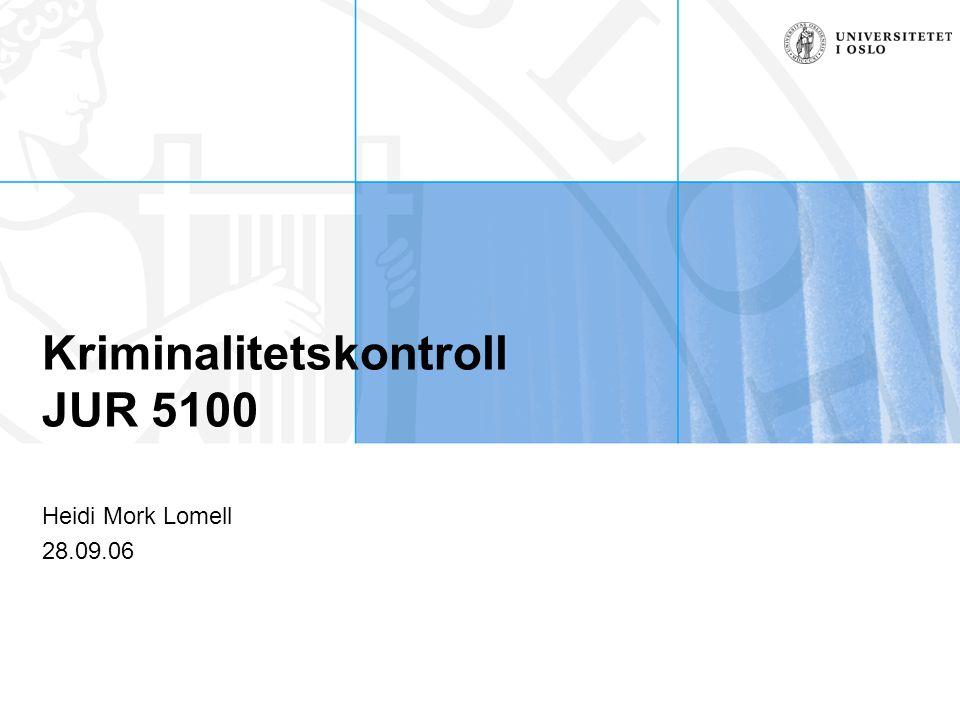 Kriminalitetskontroll JUR 5100 Heidi Mork Lomell 28.09.06