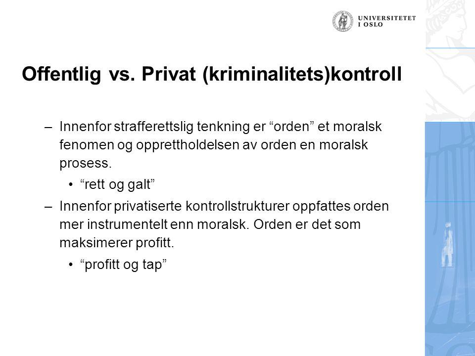 """Offentlig vs. Privat (kriminalitets)kontroll –Innenfor strafferettslig tenkning er """"orden"""" et moralsk fenomen og opprettholdelsen av orden en moralsk"""