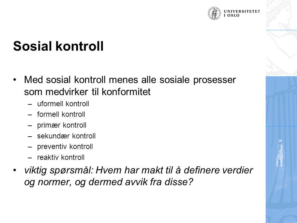 Sosial kontroll Med sosial kontroll menes alle sosiale prosesser som medvirker til konformitet –uformell kontroll –formell kontroll –primær kontroll –
