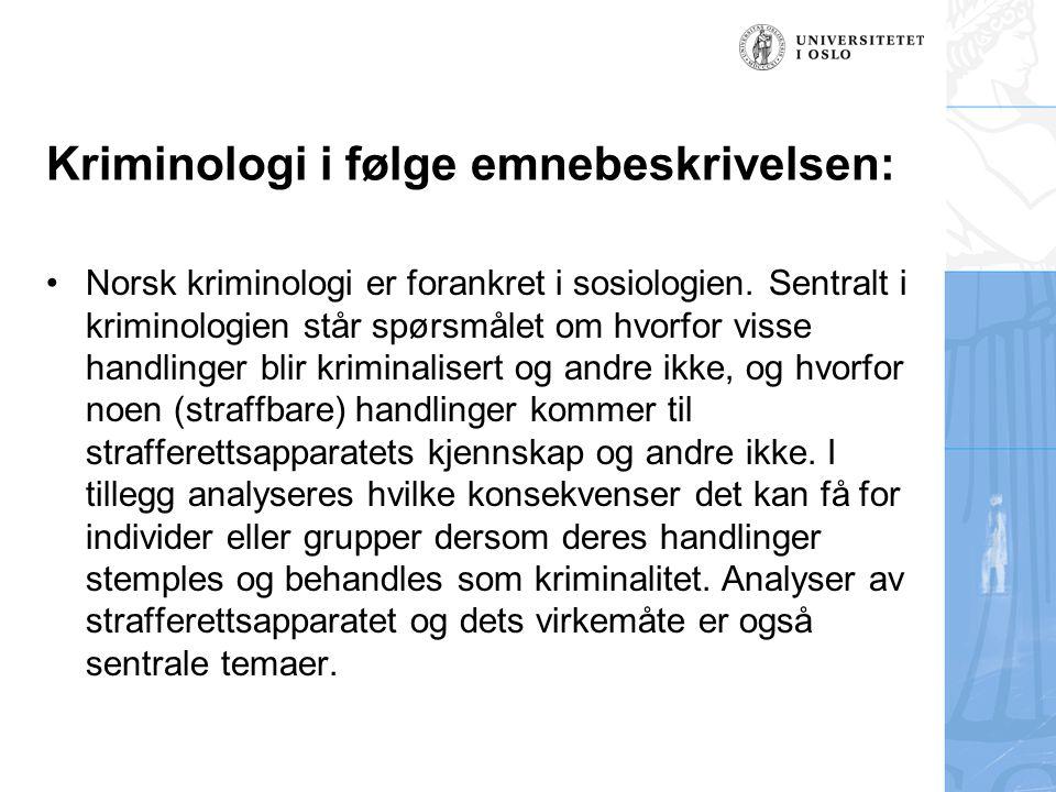 Kriminologi i følge emnebeskrivelsen: Norsk kriminologi er forankret i sosiologien. Sentralt i kriminologien står spørsmålet om hvorfor visse handling