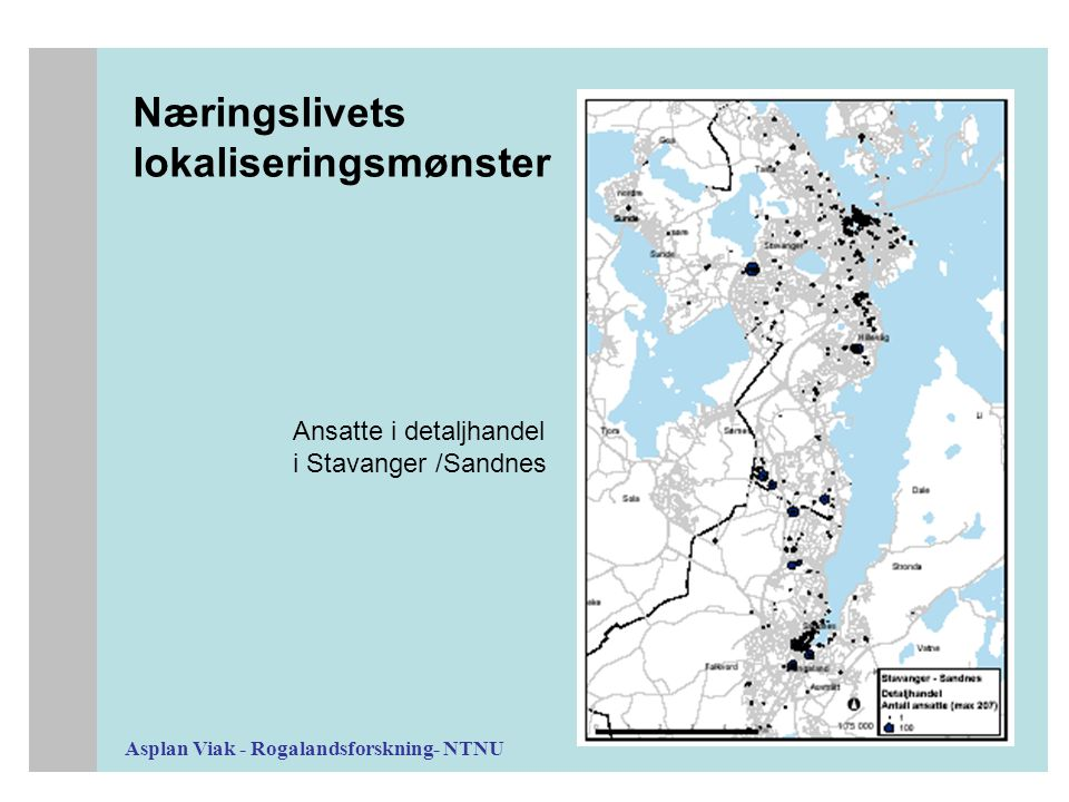 Asplan Viak - Rogalandsforskning- NTNU Næringslivets lokaliseringsmønster Ansatte i detaljhandel i Stavanger /Sandnes