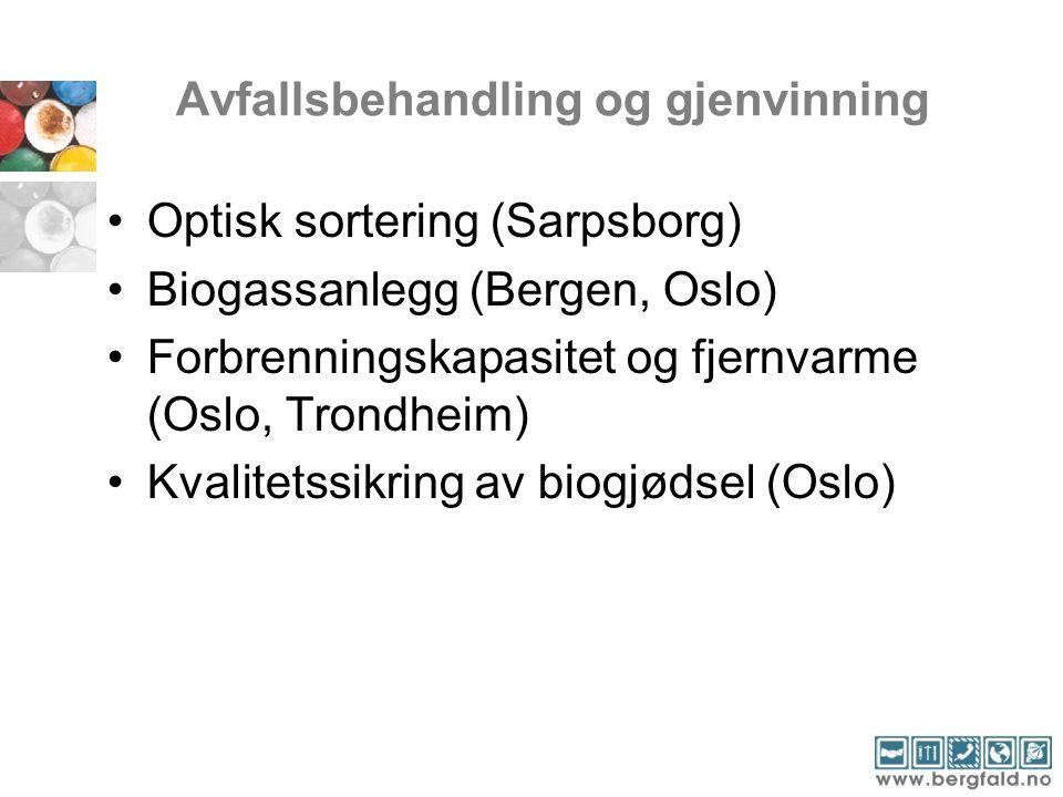 Avfallsbehandling og gjenvinning Optisk sortering (Sarpsborg) Biogassanlegg (Bergen, Oslo) Forbrenningskapasitet og fjernvarme (Oslo, Trondheim) Kvalitetssikring av biogjødsel (Oslo)