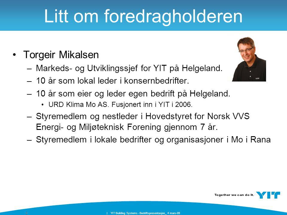 33| YIT Building Systems - Bedriftspresentasjon_ 4 mars-09 Litt om foredragholderen Torgeir Mikalsen –Markeds- og Utviklingssjef for YIT på Helgeland.