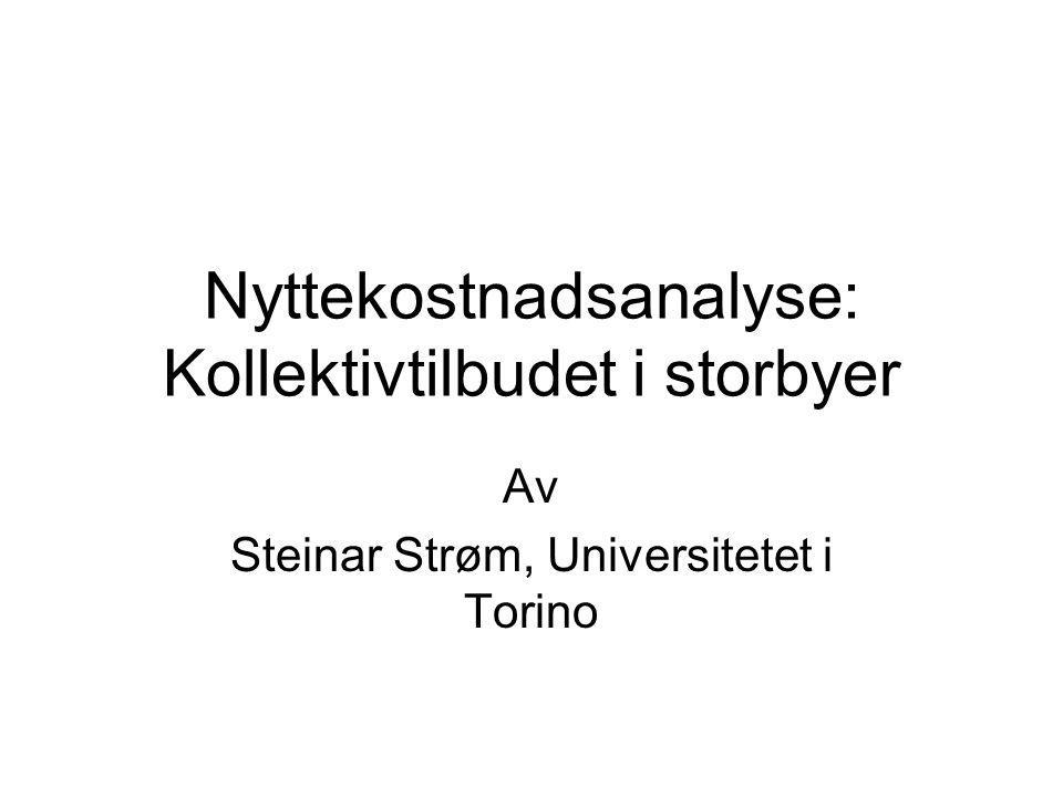 Nyttekostnadsanalyse: Kollektivtilbudet i storbyer Av Steinar Strøm, Universitetet i Torino