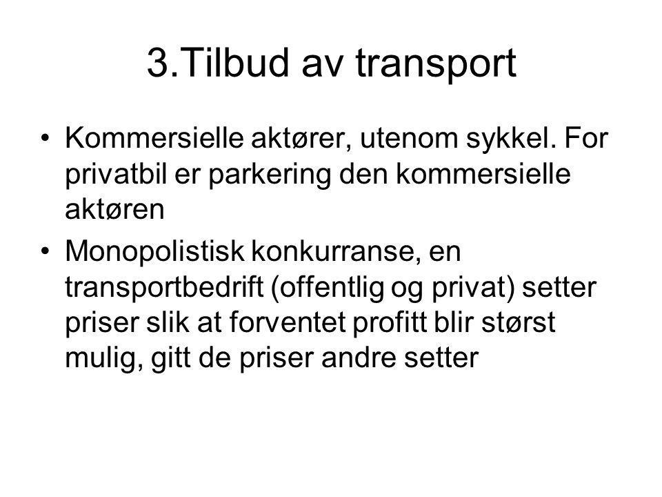 3.Tilbud av transport Kommersielle aktører, utenom sykkel. For privatbil er parkering den kommersielle aktøren Monopolistisk konkurranse, en transport