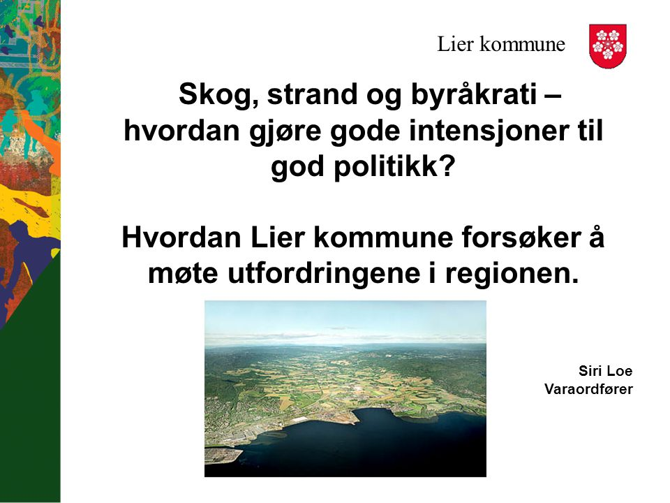 Lier kommune 302 km2 23 000 innbyggere 200 km preparerte skiløyper 5500 daa med sikrede friluftsområder Finnemarka, nærområde for Drammensregionen Vestmarka og Kjekstadmarka Fjordområdene, små men viktige