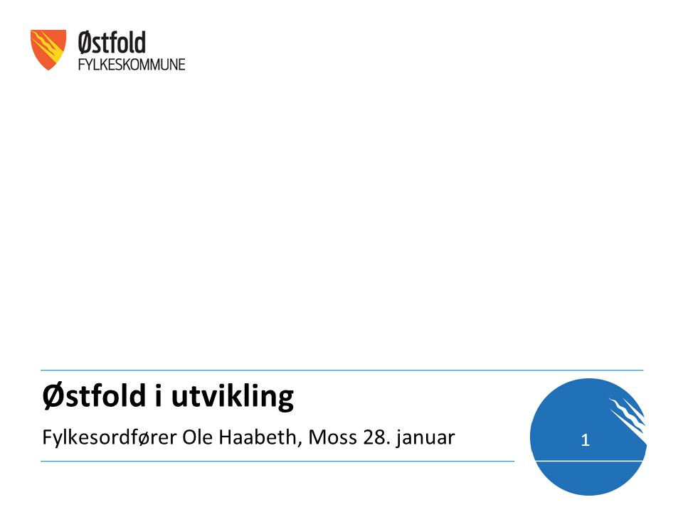 Østfold i utvikling Fylkesordfører Ole Haabeth, Moss 28. januar 1