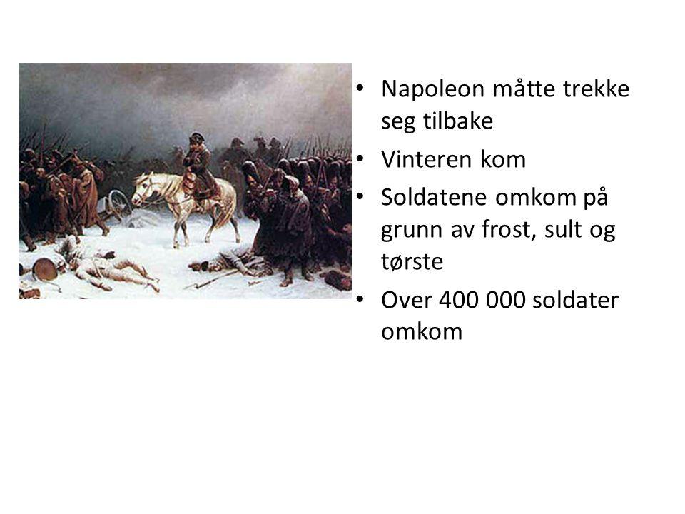 Napoleon måtte trekke seg tilbake Vinteren kom Soldatene omkom på grunn av frost, sult og tørste Over 400 000 soldater omkom
