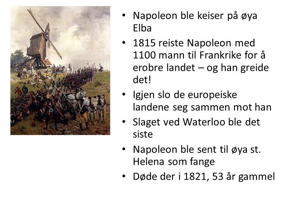Napoleon ble keiser på øya Elba 1815 reiste Napoleon med 1100 mann til Frankrike for å erobre landet – og han greide det! Igjen slo de europeiske land