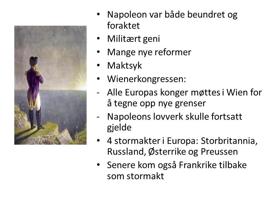 Napoleon var både beundret og foraktet Militært geni Mange nye reformer Maktsyk Wienerkongressen: -Alle Europas konger møttes i Wien for å tegne opp n