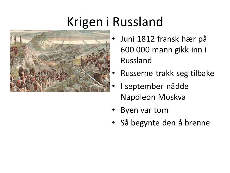 Krigen i Russland Juni 1812 fransk hær på 600 000 mann gikk inn i Russland Russerne trakk seg tilbake I september nådde Napoleon Moskva Byen var tom S