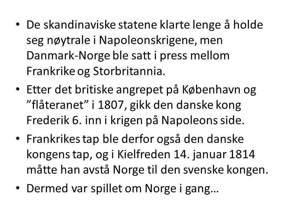 De skandinaviske statene klarte lenge å holde seg nøytrale i Napoleonskrigene, men Danmark-Norge ble satt i press mellom Frankrike og Storbritannia. E