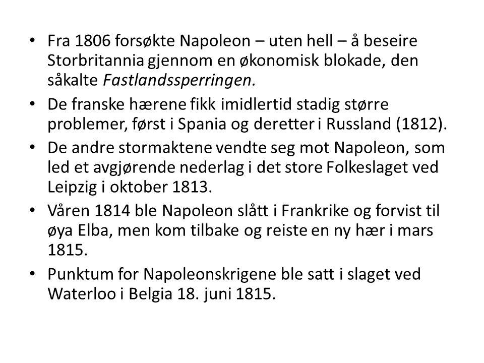 Fra 1806 forsøkte Napoleon – uten hell – å beseire Storbritannia gjennom en økonomisk blokade, den såkalte Fastlandssperringen. De franske hærene fikk
