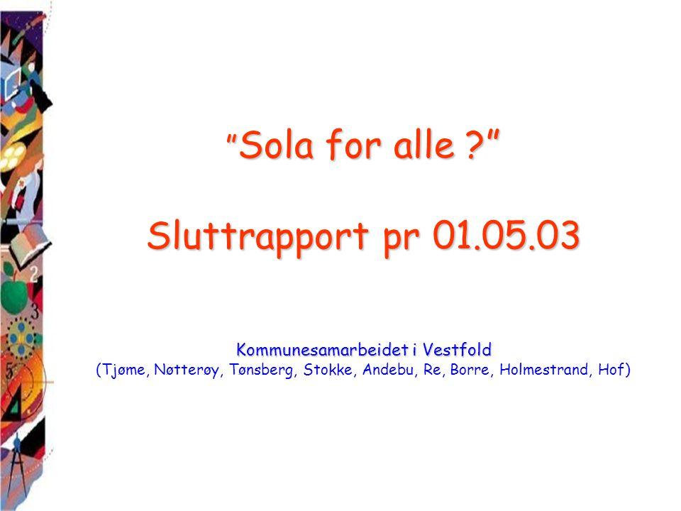 """ Sola for alle ?"" Sluttrapport pr 01.05.03 Kommunesamarbeidet i Vestfold "" Sola for alle ?"" Sluttrapport pr 01.05.03 Kommunesamarbeidet i Vestfold (T"