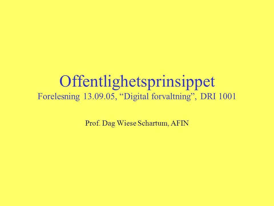 Offentlighetsprinsippet Forelesning 13.09.05, Digital forvaltning , DRI 1001 Prof.