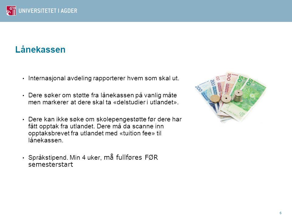 7 Forsikring - helse Alle norske borgere er dekket av NAV Utland som kunde i Lånekassen.
