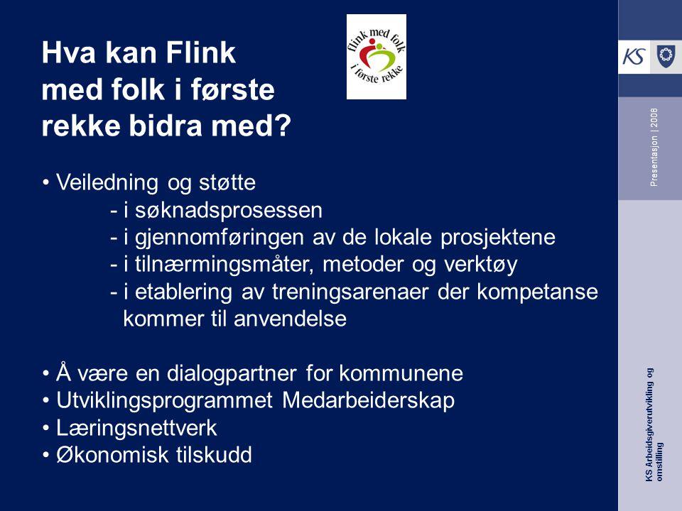 KS Arbeidsgiverutvikling og omstilling Presentasjon | 2008 Hva kan Flink med folk i første rekke bidra med.