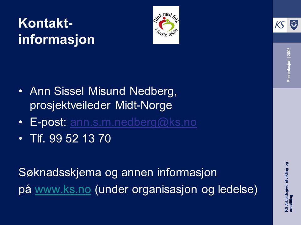 KS Arbeidsgiverutvikling og omstilling Presentasjon | 2008 Kontakt- informasjon Ann Sissel Misund Nedberg, prosjektveileder Midt-Norge E-post: ann.s.m.nedberg@ks.no Tlf.