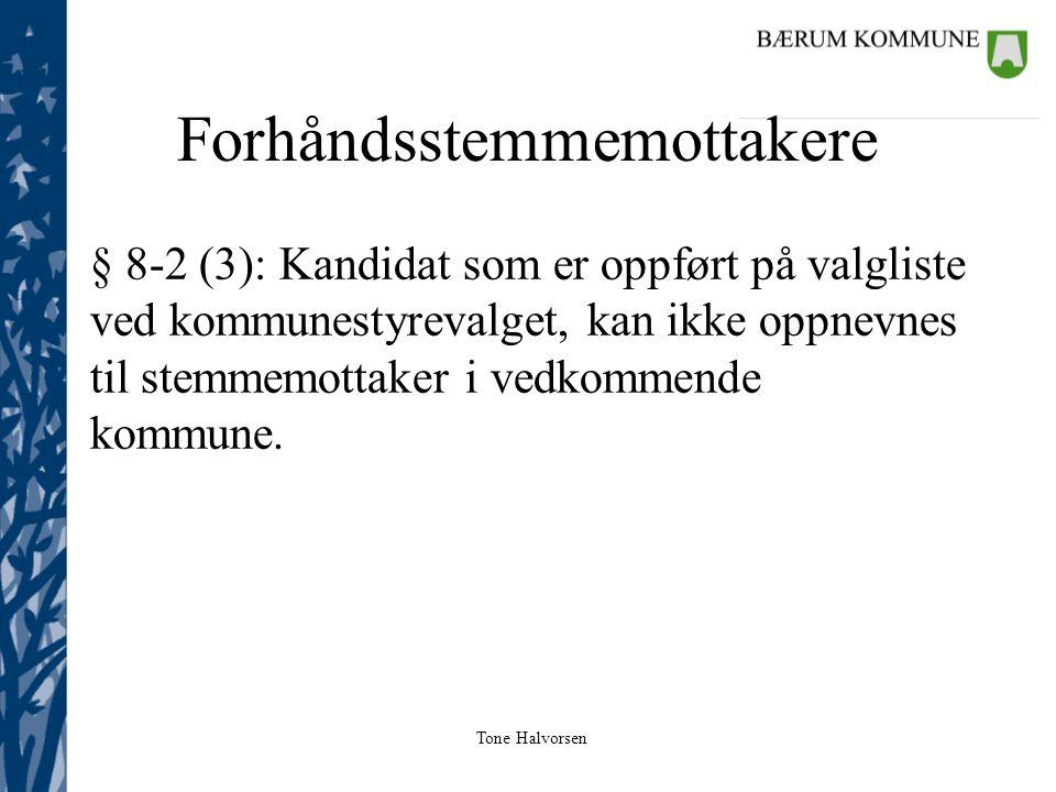 Tone Halvorsen Forhåndsstemmemottakere § 8-2 (3): Kandidat som er oppført på valgliste ved kommunestyrevalget, kan ikke oppnevnes til stemmemottaker i