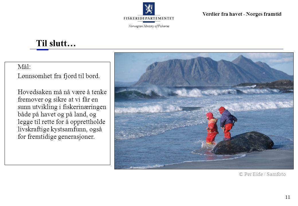 Norwegian Ministry of Fisheries Verdier fra havet - Norges framtid 11 Til slutt… Mål: Lønnsomhet fra fjord til bord.