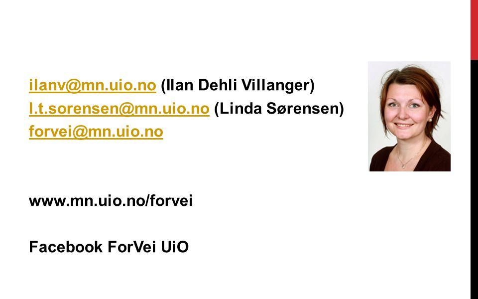 ilanv@mn.uio.noilanv@mn.uio.no (Ilan Dehli Villanger) l.t.sorensen@mn.uio.nol.t.sorensen@mn.uio.no (Linda Sørensen) forvei@mn.uio.no www.mn.uio.no/forvei Facebook ForVei UiO