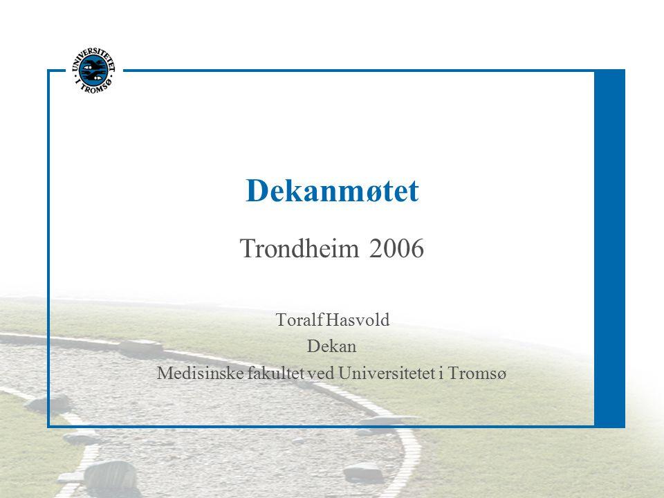 Dekanmøtet Trondheim 2006 Toralf Hasvold Dekan Medisinske fakultet ved Universitetet i Tromsø