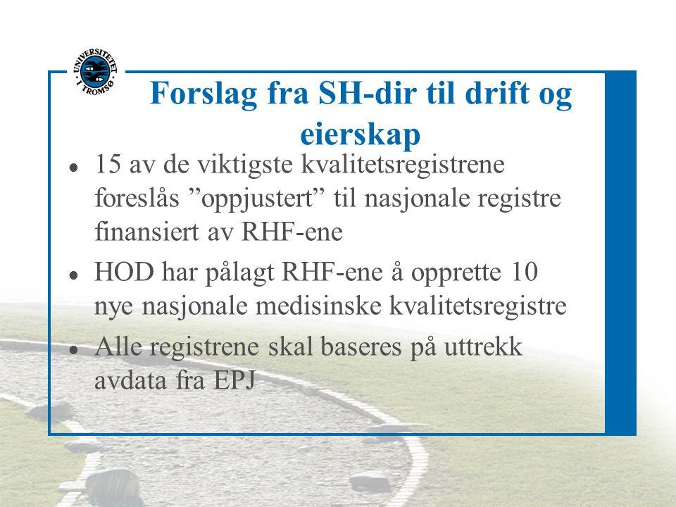 Forslag fra SH-dir til drift og eierskap l 15 av de viktigste kvalitetsregistrene foreslås oppjustert til nasjonale registre finansiert av RHF-ene l HOD har pålagt RHF-ene å opprette 10 nye nasjonale medisinske kvalitetsregistre l Alle registrene skal baseres på uttrekk avdata fra EPJ