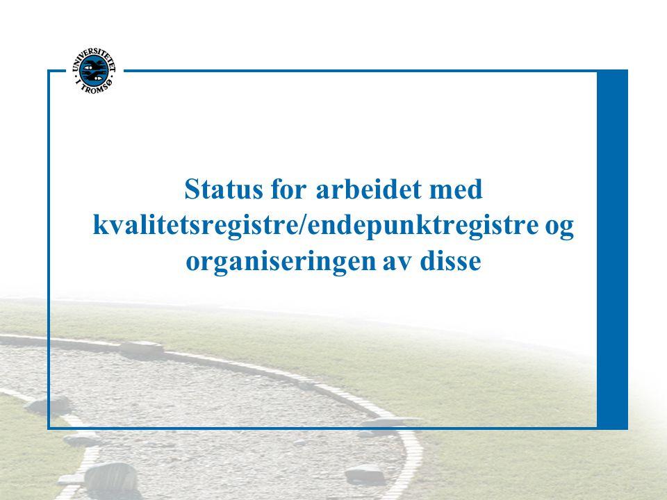 Status for arbeidet med kvalitetsregistre/endepunktregistre og organiseringen av disse