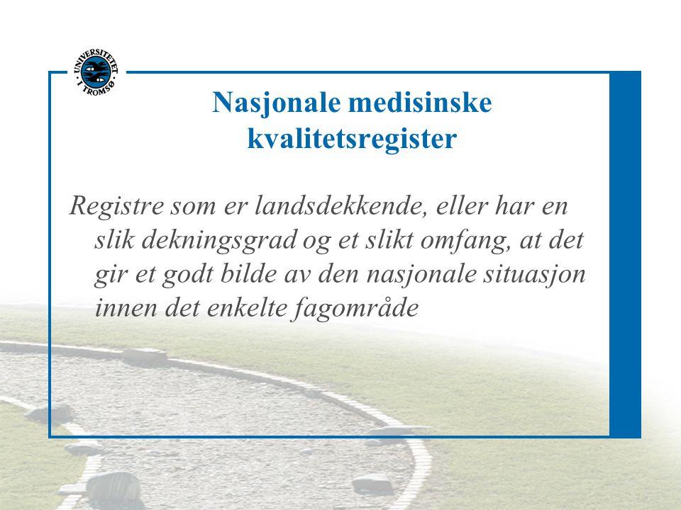 Nasjonale medisinske kvalitetsregister Registre som er landsdekkende, eller har en slik dekningsgrad og et slikt omfang, at det gir et godt bilde av den nasjonale situasjon innen det enkelte fagområde