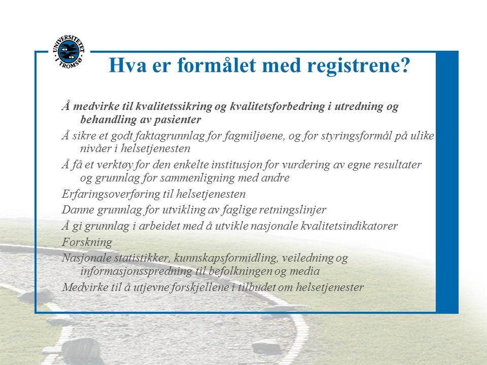 Hva er formålet med registrene? Å medvirke til kvalitetssikring og kvalitetsforbedring i utredning og behandling av pasienter Å sikre et godt faktagru