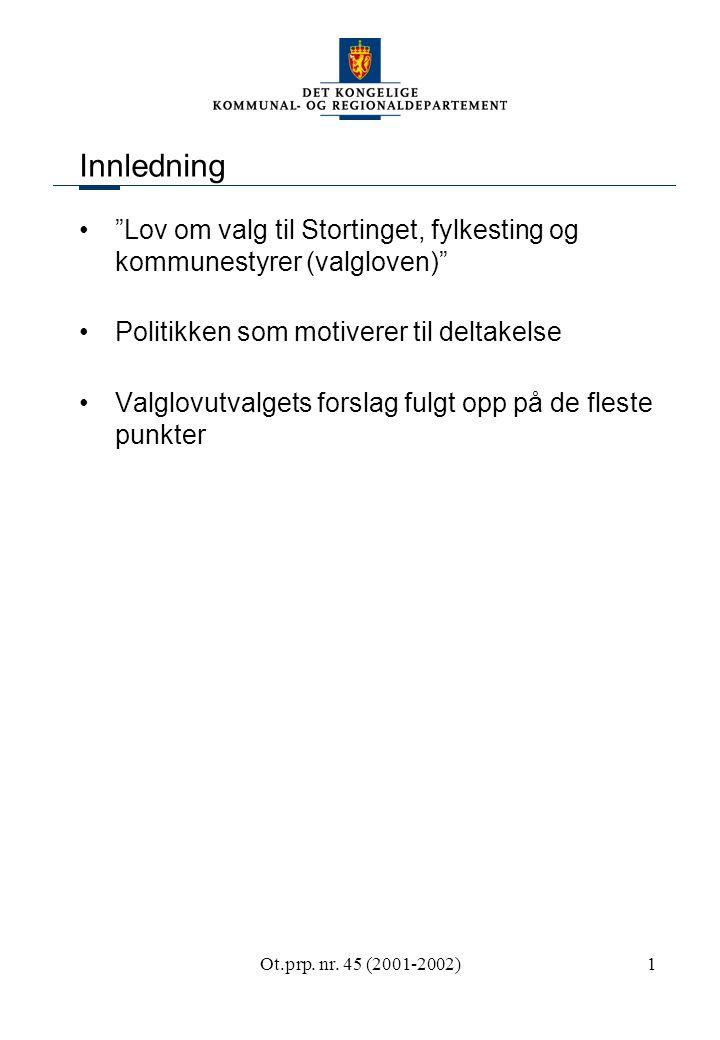 """Ot.prp. nr. 45 (2001-2002)1 Innledning """"Lov om valg til Stortinget, fylkesting og kommunestyrer (valgloven)"""" Politikken som motiverer til deltakelse V"""