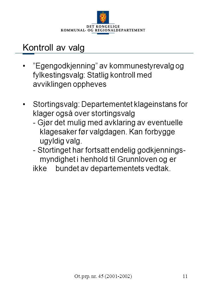 """Ot.prp. nr. 45 (2001-2002)11 Kontroll av valg """"Egengodkjenning"""" av kommunestyrevalg og fylkestingsvalg: Statlig kontroll med avviklingen oppheves Stor"""