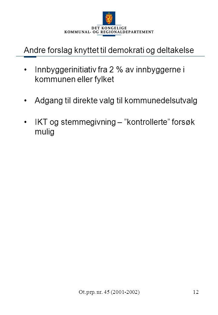 Ot.prp. nr. 45 (2001-2002)12 Andre forslag knyttet til demokrati og deltakelse Innbyggerinitiativ fra 2 % av innbyggerne i kommunen eller fylket Adgan