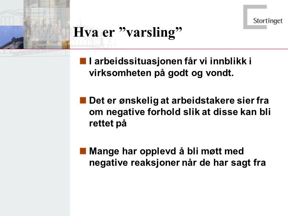 Lovtekster i november 2006 Regjeringen Stoltenberg (1)Arbeidstaker har rett til å varsle om kritikkverdige forhold i virksomheten.