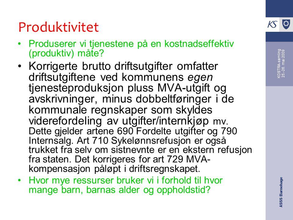 ASSS Barnehage KOSTRA-samling 25.-26. mai 2009 Produktivitet Produserer vi tjenestene på en kostnadseffektiv (produktiv) måte? Korrigerte brutto drift