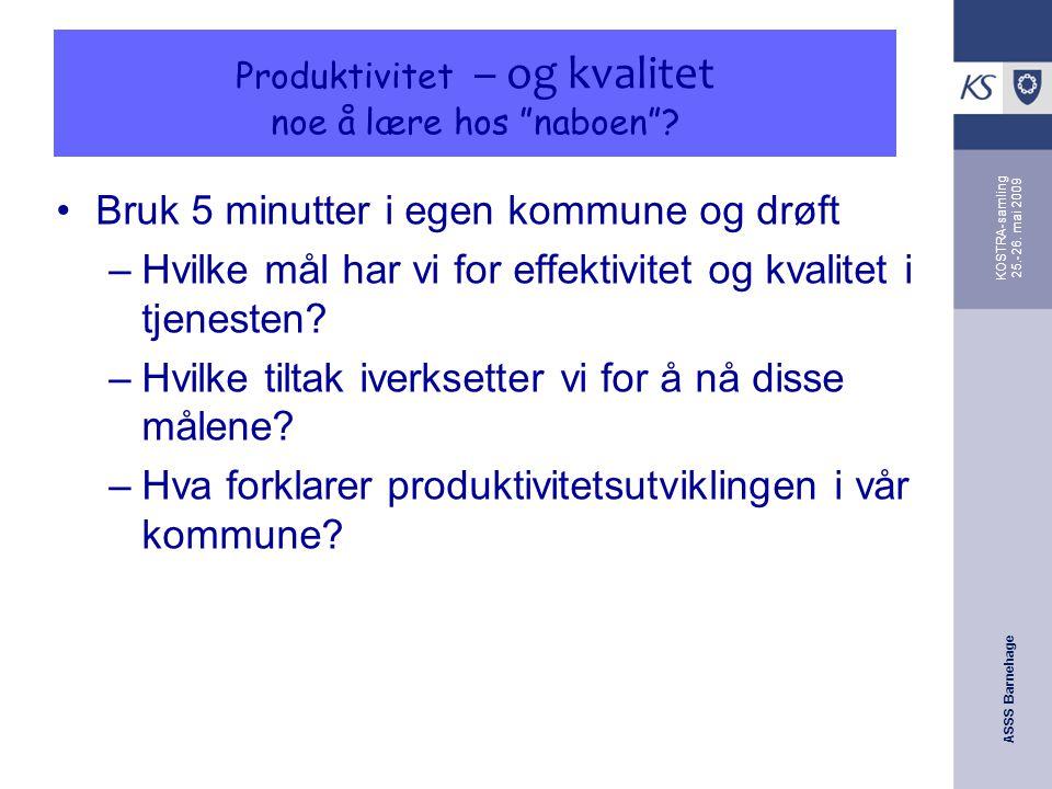 """ASSS Barnehage KOSTRA-samling 25.-26. mai 2009 Produktivitet – og kvalitet noe å lære hos """"naboen""""? Bruk 5 minutter i egen kommune og drøft –Hvilke må"""