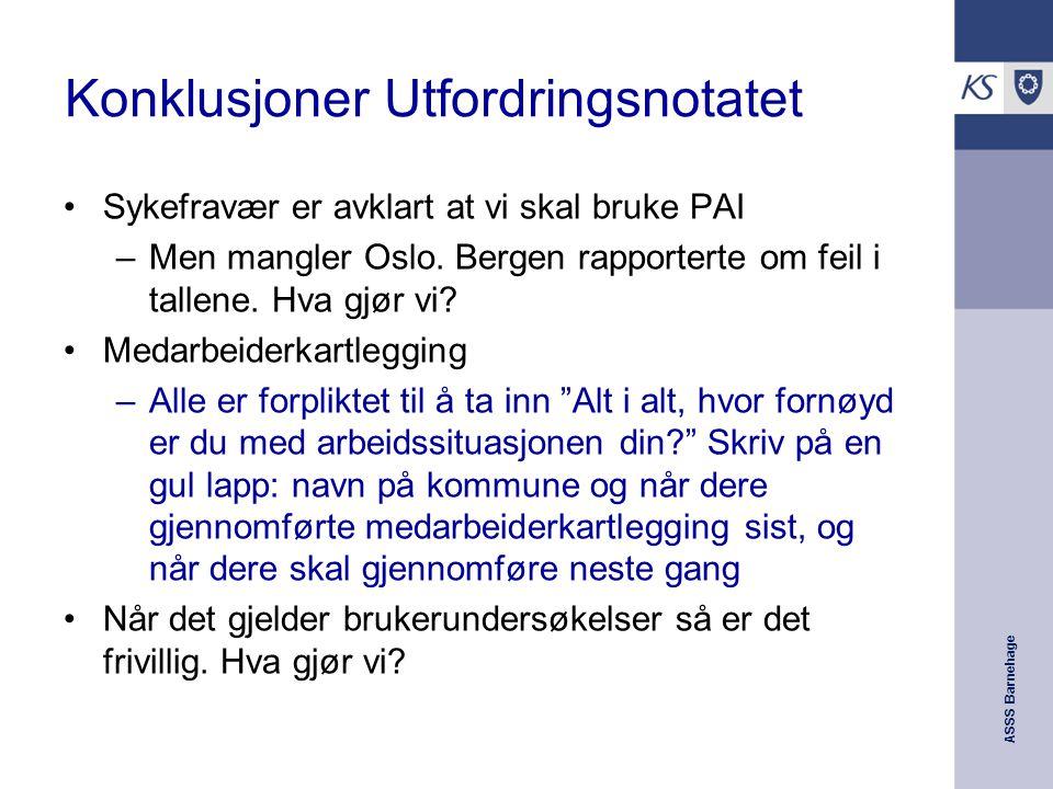 ASSS Barnehage Konklusjoner Utfordringsnotatet Sykefravær er avklart at vi skal bruke PAI –Men mangler Oslo. Bergen rapporterte om feil i tallene. Hva