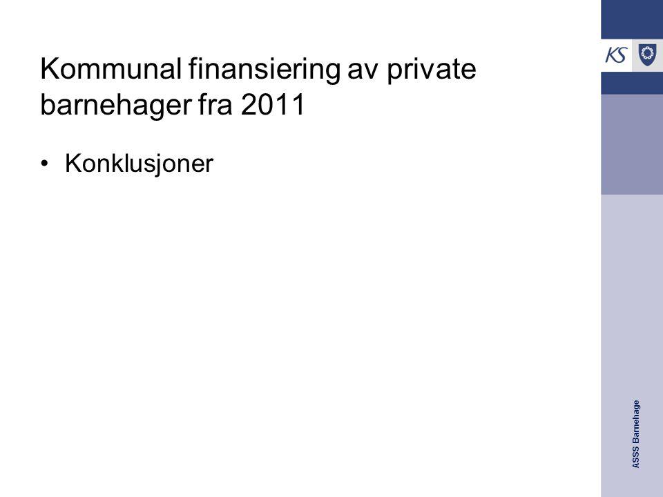 ASSS Barnehage Kommunal finansiering av private barnehager fra 2011 Konklusjoner