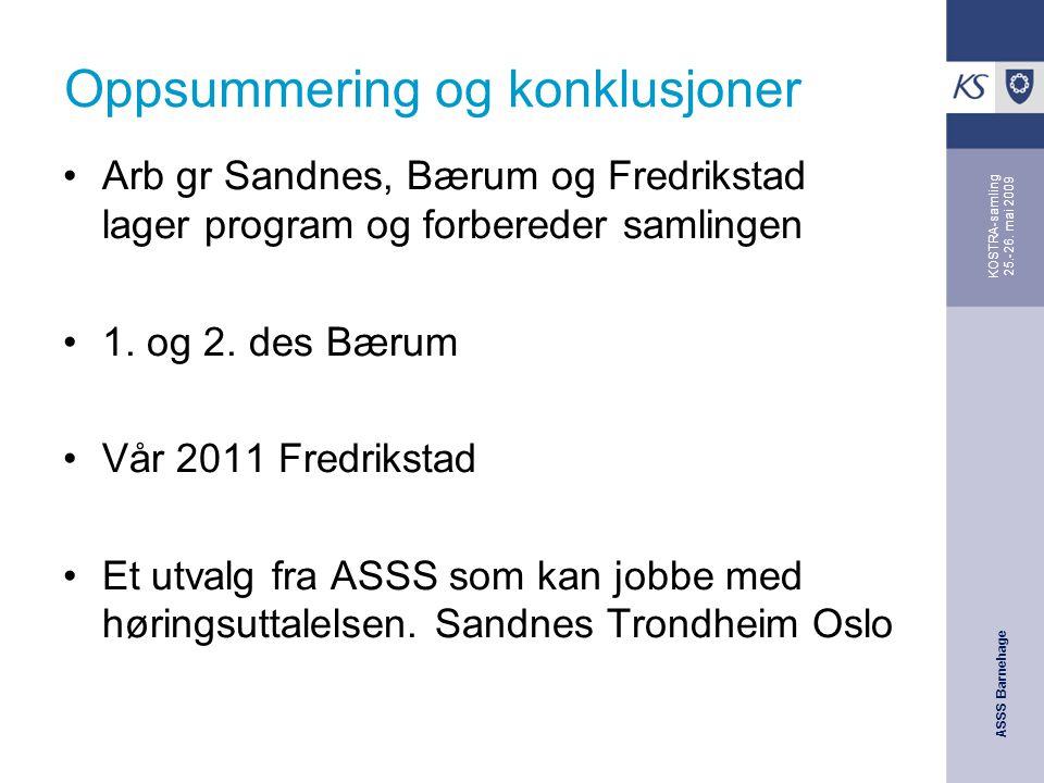 ASSS Barnehage KOSTRA-samling 25.-26. mai 2009 Oppsummering og konklusjoner Arb gr Sandnes, Bærum og Fredrikstad lager program og forbereder samlingen
