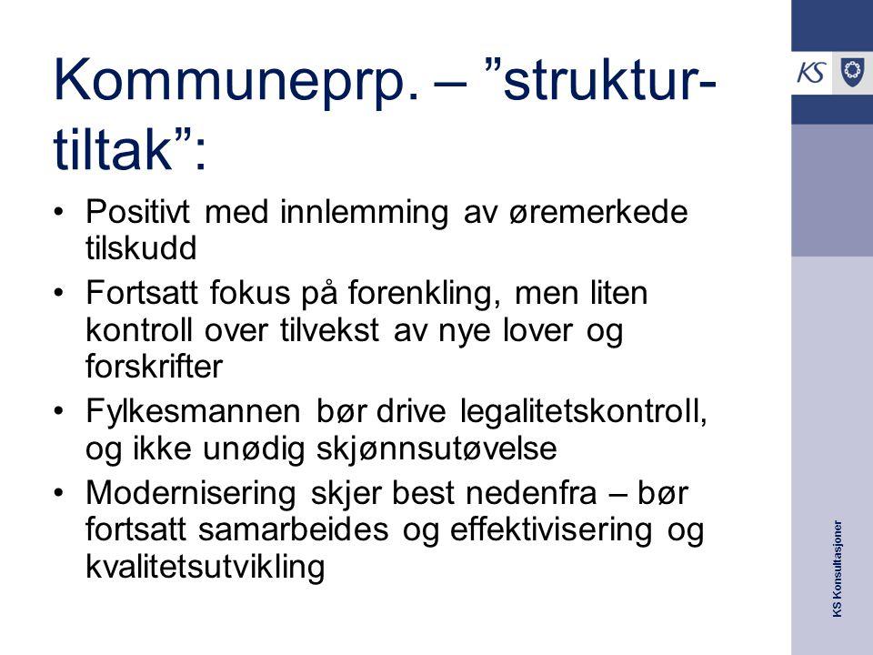 """KS Konsultasjoner Kommuneprp. – """"struktur- tiltak"""": Positivt med innlemming av øremerkede tilskudd Fortsatt fokus på forenkling, men liten kontroll ov"""